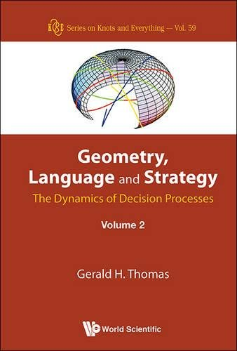 2: Geometry, Language and Strategy: The Dynamics of Decision Processes (Series on Knots and Everything - Volume 59) by World Scientific Publishing Company