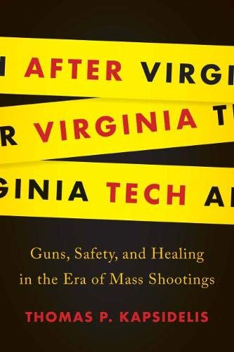 After Virginia Tech: Guns, Safety, and Healing in the Era of Mass Shootings