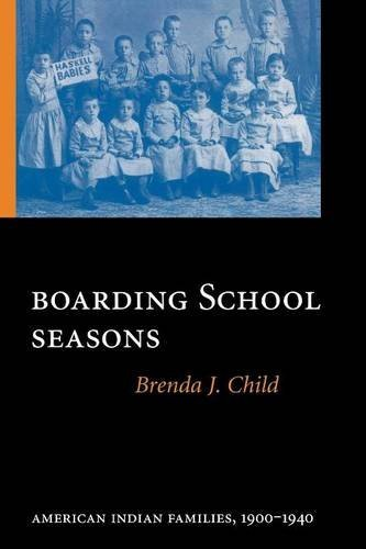 Boarding School Seasons: American Indian Families, 1900-1940 (North American Indian Prose Award) [Brenda J. Child] (Tapa Blanda)