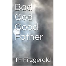 Bad God Good Father