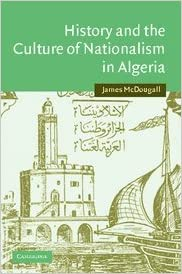 Ebooks téléchargement légal History and the Culture of Nationalism in Algeria (Cambridge Middle East Studies) by James McDougall PDF RTF DJVU
