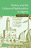 History and the Culture of Nationalism in Algeria, McDougall, James, 0521843731
