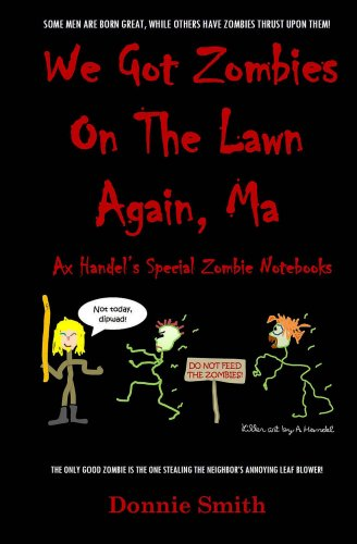 We Got Zombies On The Lawn Again, Ma (Ax Handel's Special Zombie Notebooks Book 1) (Zombie Pizza)