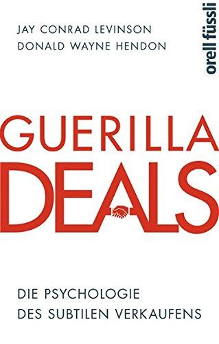 Guerilla Deals: Die Psychologie des subtilen Verkaufens Taschenbuch – 1. April 2014 Donald Wayne Hendon Jay Conrad Levinson Orell Füssli 3280055148