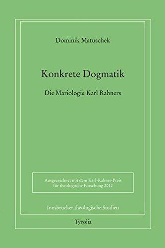 Konkrete Dogmatik: Die Mariologie Karl Rahners (Innsbrucker theologische Studien)