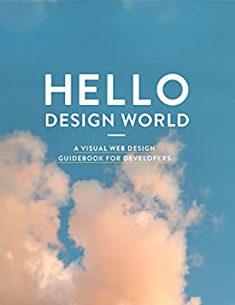 Hello Design World: A visual web design guidebook for developers by [Gentry, Mason]