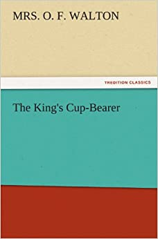 The King's Cup-Bearer (TREDITION CLASSICS)