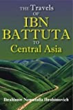 Travels of Ibn Battuta in Central Asia, Ibrahimov N. Ibrahimovich, 1558765239