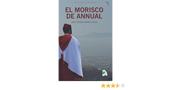 Amazon.com: EL MORISCO DE ANNUAL: Novela histórica (Africa nº 1) (Spanish Edition) eBook: JOSÉ JIMÉNEZ GÓMEZ: Kindle Store