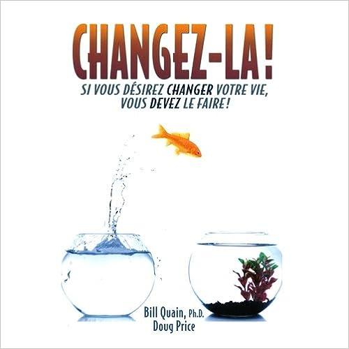 Lire en ligne Changez-la ! Si vous desirez changer votre Vie, vous devez le faire! pdf