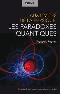 Aux limites de la physique : les paradoxes quantiques par François Rothen