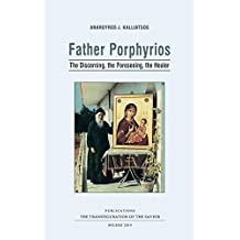 Father Porphyrios: The Discerning, the Foreseeing, the Healer