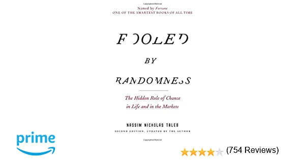 Fooled by Randomness: The Hidden Role of Chance in Life and in the ...