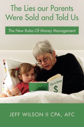 Read Online The Lies our Parents Were Sold and Told Us: The New Rules Of Money Management ebook