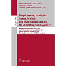Deep Learning in Medical Image Analysis and Multimodal Learning for Clinical Decision Support: 4th International Workshop, DLMIA 2018, and 8th International ... Science Book 11045) (English Edition)