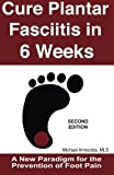 Cure Plantar Fasciitis in 6 Weeks: A New Paradigm for the Prevention of Foot Pain