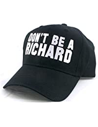 72c26baeccc DON T BE A RICHARD - FUNNY JOKE RUDE DICK JOKE - Embroidered Unisex Twill  Pro Style Baseball Cap Hat
