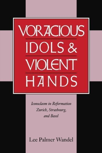 Voracious Idols and Violent Hands: Iconoclasm in Reformation Zurich, Strasbourg, and Basel 1st (first) Edition by Wandel, Lee Palmer published by Cambridge University Press - Zurich In Shopping