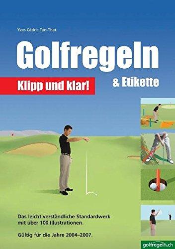 Golfregeln & Etikette: Klipp und klar!: Das leicht verständliche Standardwerk. Gültig für die Jahre 2004-2007