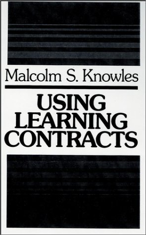 Using Learning Contracts: Practical Approaches to Individualizing and Structuring Learning by Malcolm S. Knowles (1986-10-09)