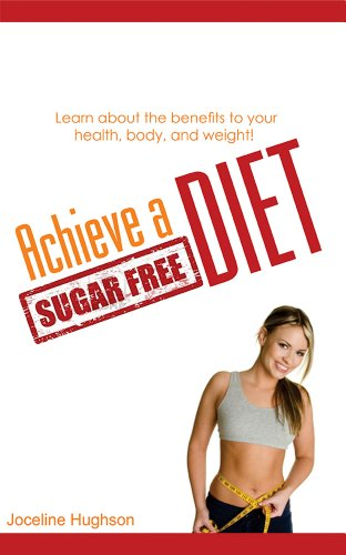 Achieve a Sugar Free Diet! Learn About The Benefits To Your Health, Body, And Weight!