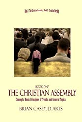 The Christian Assembly: Concepts,  Music Principles & Trends, and General Topics (Worship and the Assembly) (Volume 1)