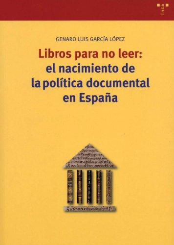 Descargar Libro Libros Para No Leer: El Nacimiento De La Política Documental En España Genaro Luis García López