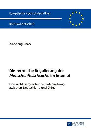 Die rechtliche Regulierung der «Menschenfleischsuche» im Internet: Eine rechtsvergleichende Untersuchung zwischen Deutschland und China (Europäische ... Universitaires Européennes) (German Edition)