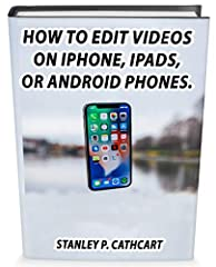 Edit videos with your iPhones, iPads, and Android phones.       Do you want to start editing videos with your phone? Are you looking for a book that will teach you how to edit videos with your phone? Look no further; this book will tea...