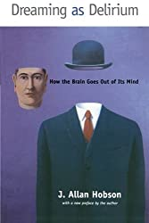 Dreaming as Delirium: How the Brain Goes Out of Its Mind (Bradford Books)