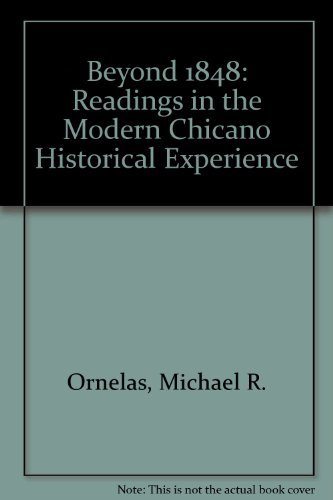 Beyond 1848: Readings in the Modern Chicano Historical Experience by Michael R. Ornelas (1993-07-02)