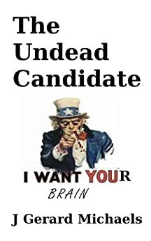 The Undead Candidate (The Cord Wheaton Saga Book 1) by [Michaels, J Gerard]