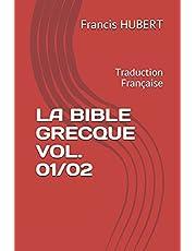 LA BIBLE GRECQUE VOL. 01/02: Traduction Française