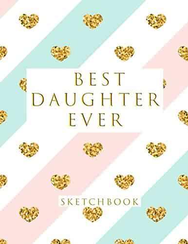 Best Daughter Ever: Blank Sketchbook, Sketch, Draw and Paint