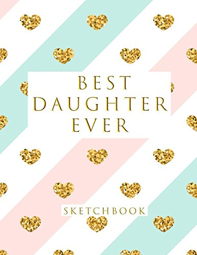 Best Daughter Ever: Blank Sketchbook, Sketch, Draw and Paint -