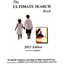 The Ultimate Search Book. 2011 Edition. Worldwide Adpotion, Genealogy & Other Search Secrets from the files of Americans for Open Records (AmFOR)