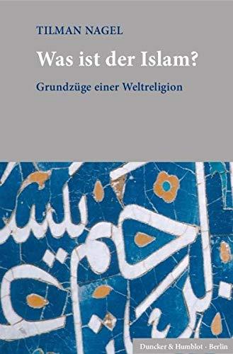 Was ist der Islam?: Grundzüge einer Weltreligion. Gebundenes Buch – 28. März 2018 Tilman Nagel Duncker & Humblot 342815228X Nichtchristliche Religionen