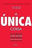 A Única Coisa - o Foco Pode Trazer Resultados Extraordinários Para Sua Vida (Portuguese Edition)