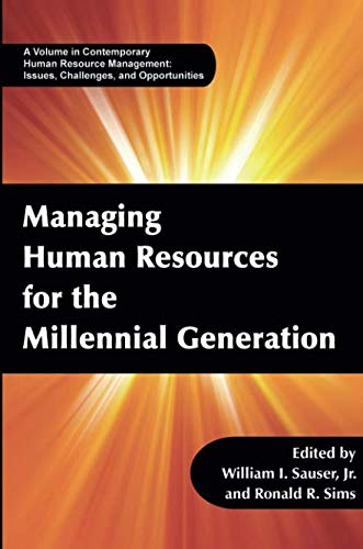 Managing Human Resources for the Millennial Generation (Contemporary Human Resource Management Issues Challenges and Opp