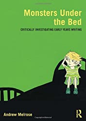 Monsters Under the Bed: Critically investigating early years writing