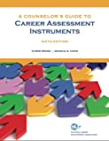A Counselor's Guide to Career Assessment Instruments, Chris Wood and Danica G. Hays, 1885333382