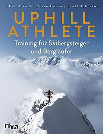 Uphill Athlete: Training für Skibergsteiger und Bergläufer (German ...