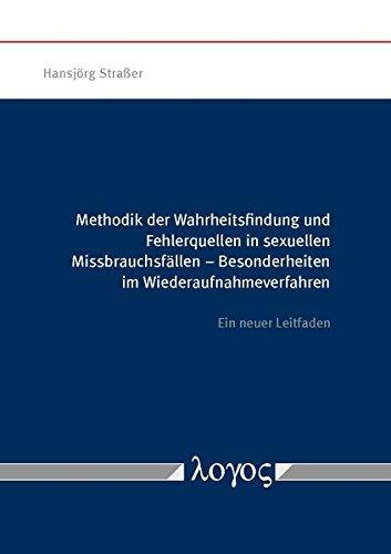 Methodik Der Wahrheitsfindung Und Fehlerquellen in Sexuellen Missbrauchsfallen: Besonderheiten Im Wiederaufnahmeverfahren (German Edition) ebook