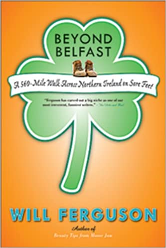 Beyond belfast a 560 mile journey across northern ireland on sore beyond belfast a 560 mile journey across northern ireland on sore feet will ferguson 9780670069156 amazon books fandeluxe Images