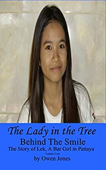 The Lady in The Tree: The Story of Lek, a Bar Girl in Pattaya (Behind The Smile - The Story Of Lek, A Bar Girl In Pattaya Book 4) by [Jones, Owen]