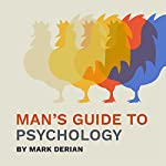 Man's Guide to Psychology: The Integrated Principles of Consciousness and Liberty | Mark Derian