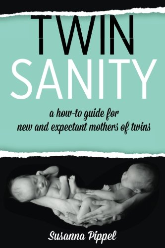 Twin Sanity: a how-to guide for new and expectant mothers of twins