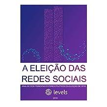 A Eleição das Redes Sociais: Análise dos principais fatores políticos da Eleição de 2018 (Portuguese Edition)
