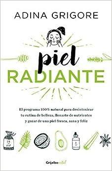 Piel radiante: El programa 100% natural para desintoxicar tu rutina ...