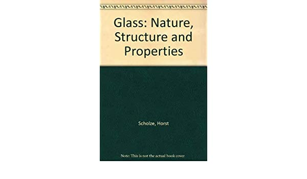 Glass: Nature, Structure, and Properties